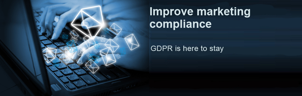Improve marketing compliance - GDPR is here to stay