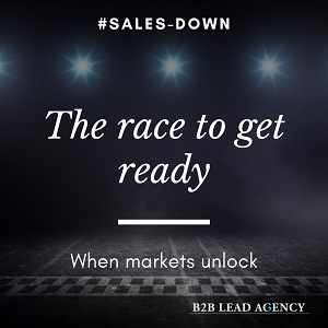 # Sales-Down The race to get ready. When markets unlock